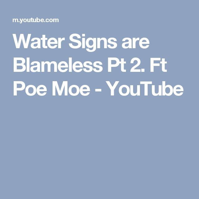 Water Signs are Blameless Pt 2.  Ft Poe Moe - YouTube