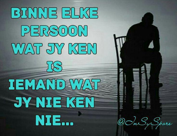 Binne elke persoon wat jy ken is iemand wat jy nie ken nie... @InSySpore #Afrikaans #RandomTruths
