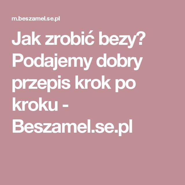 Jak zrobić bezy? Podajemy dobry przepis krok po kroku - Beszamel.se.pl