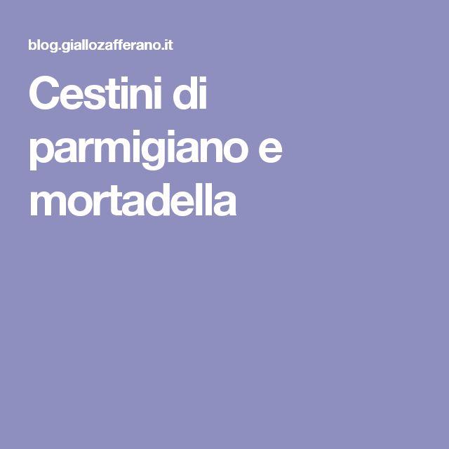 Cestini di parmigiano e mortadella