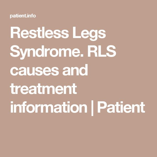 Restless Legs Syndrome. RLS causes and treatment information | Patient
