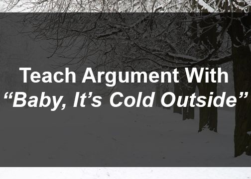 "Teach Argument with ""Baby It's Cold Outside."" Close reading, comparative analysis, glory! #engchat #aplangchat"