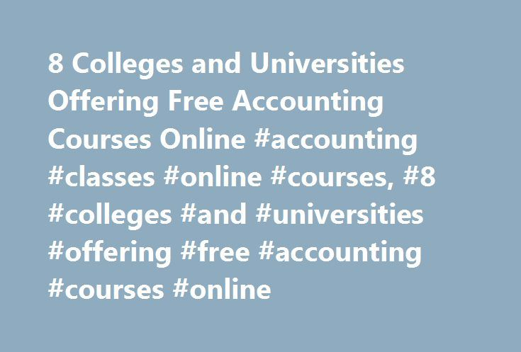 8 Colleges and Universities Offering Free Accounting Courses Online #accounting #classes #online #courses, #8 #colleges #and #universities #offering #free #accounting #courses #online http://puerto-rico.remmont.com/8-colleges-and-universities-offering-free-accounting-courses-online-accounting-classes-online-courses-8-colleges-and-universities-offering-free-accounting-courses-online/  # 8 Colleges and Universities Offering Free Accounting Courses Online Online accounting and finance courses…