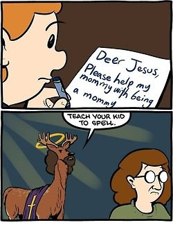 I laughed heartily out loud all by myself in a coffeehouse. Thanks, Deer Jesus.