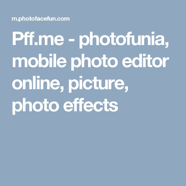 Pff.me - photofunia, mobile photo editor online, picture, photo effects