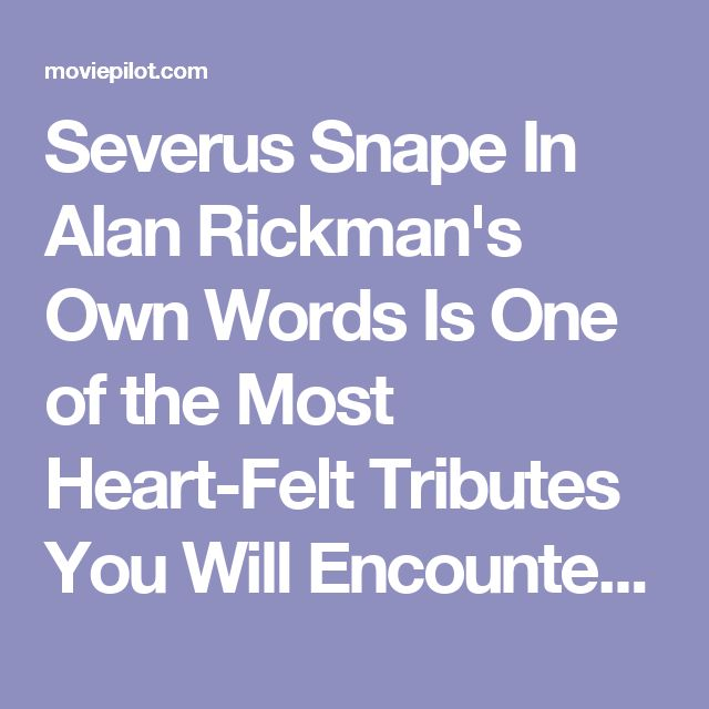 Severus Snape In Alan Rickman's Own Words Is One of the Most Heart-Felt Tributes You Will Encounter - moviepilot.com