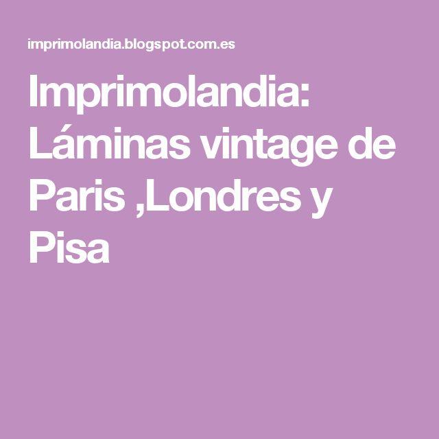 Imprimolandia: Láminas vintage de Paris ,Londres y Pisa