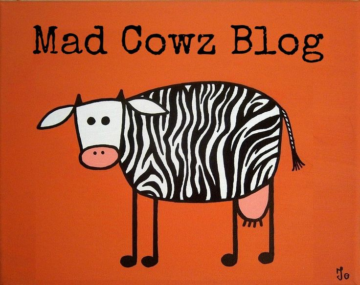 Mad Cowz Have their own blog, check it out!
