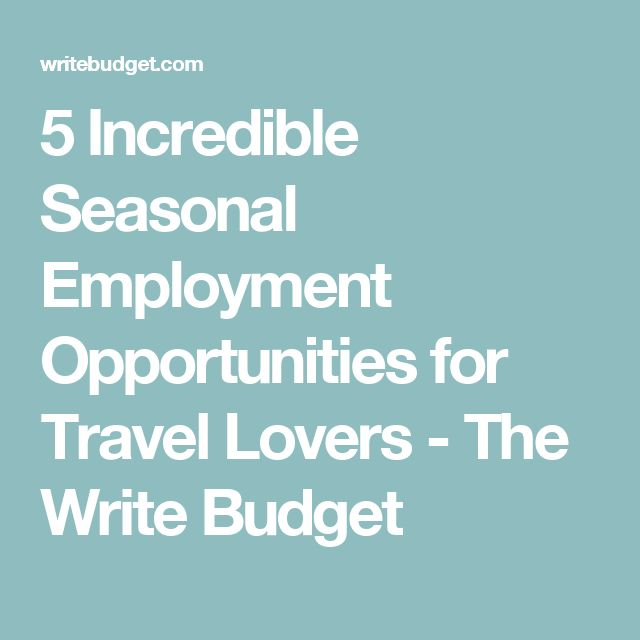 5 Incredible Seasonal Employment Opportunities for Travel Lovers - The Write Budget