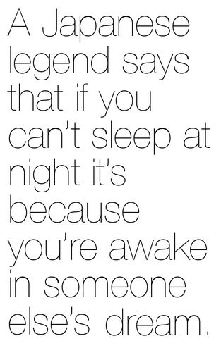 A Japanese legend says that if you can't sleep at night it's because you're awake in someone else's dream. #insomnia #quotes #sweet