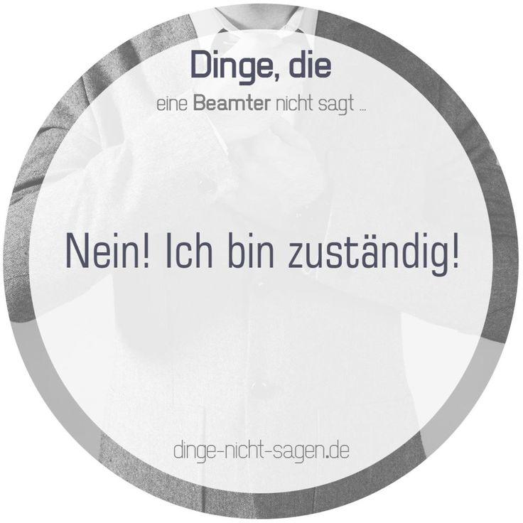 Nein! Ich bin zuständig!  Mehr Sprüche: www.dinge-nicht-sagen.de