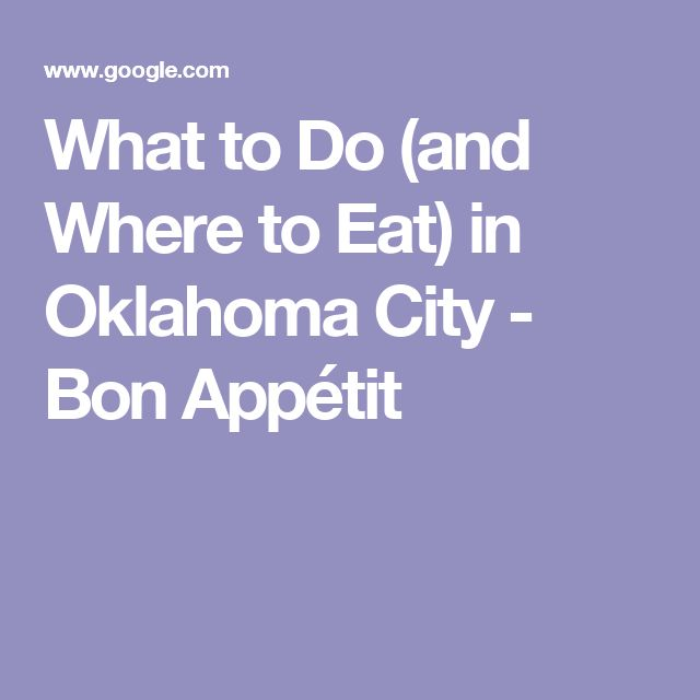 What to Do (and Where to Eat) in Oklahoma City - Bon Appétit