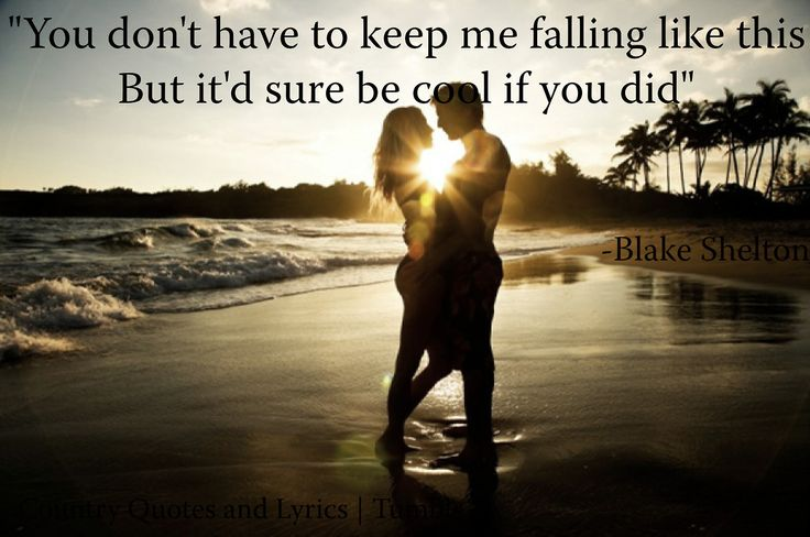 sure be cool if you did, blake shelton, love, country music, quotes