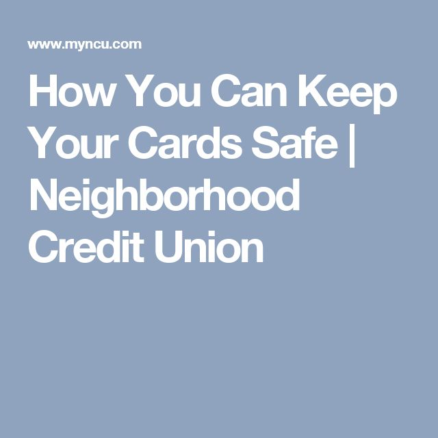 How You Can Keep Your Cards Safe | Neighborhood Credit Union