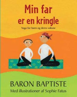 Baron Baptiste: Min far er en kringle : yoga for børn og deres voksne