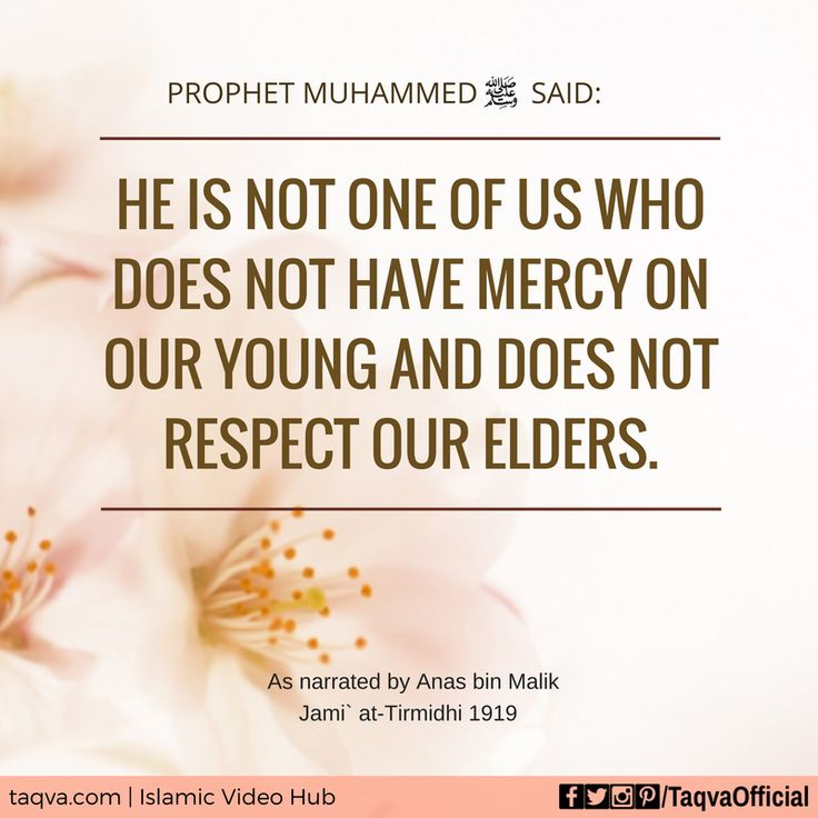 "#ProphetMuhammad said, ""He is not one of us who does not have mercy on our young and does not respect our elders."" #islamicteachings #morals #muslim #muslims #islam #respect #love #mercy #care #life #lifestyle #lifequotes #islamic #quotes #reminder #religion #teachings #hadith #prophetmuhammadﷺ #prophetmuhammad #taqva"