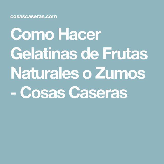 Como Hacer Gelatinas de Frutas Naturales o Zumos - Cosas Caseras