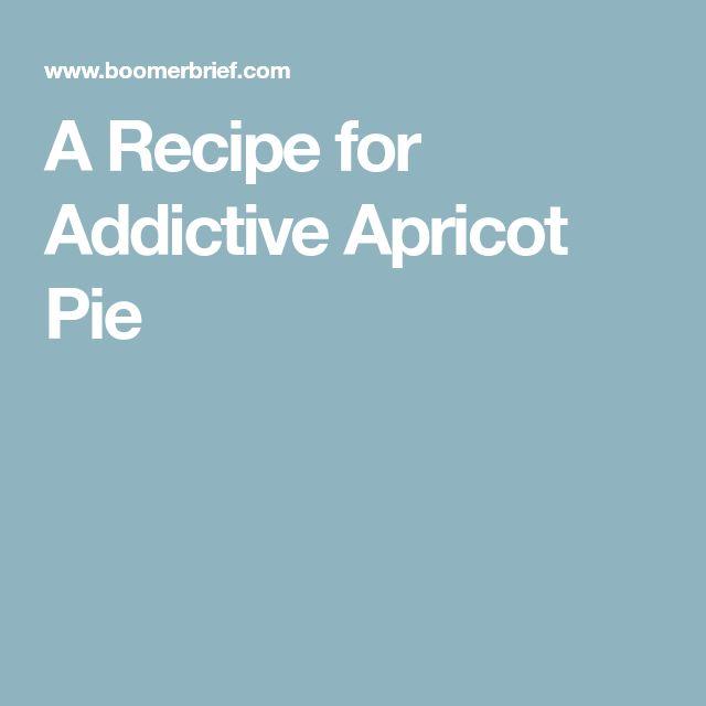 A Recipe for Addictive Apricot Pie