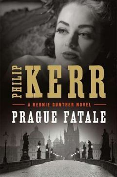 """Book Review: """"Prague Fatale"""" Philip Kerr invites readers deeper into the darkness of Bernie Gunter's troubled soul."""