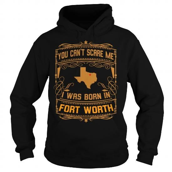 Cool  You Can't Scare Me I Was Born In Fort Worth Shirts & Tees