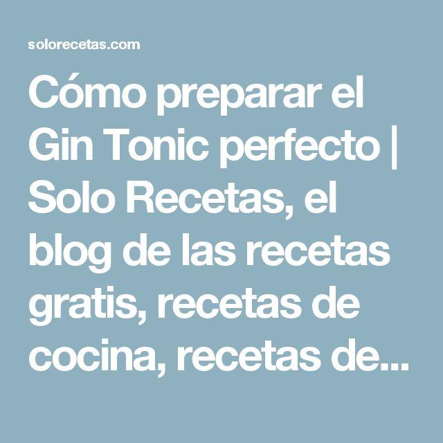 Cómo preparar el Gin Tonic perfecto | Solo Recetas, el blog de las recetas gratis, recetas de cocina, recetas de la abuela y recetas de chef