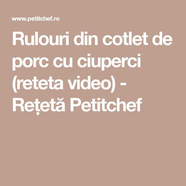 Rulouri din cotlet de porc cu ciuperci (reteta video) - Rețetă Petitchef