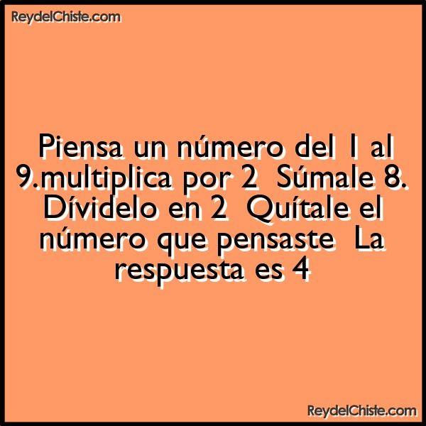 Piensa un número del 1 al 9.multiplica por 2 Súmale 8. Dívidelo en 2 Quítale el número que pensaste La respuesta es 4