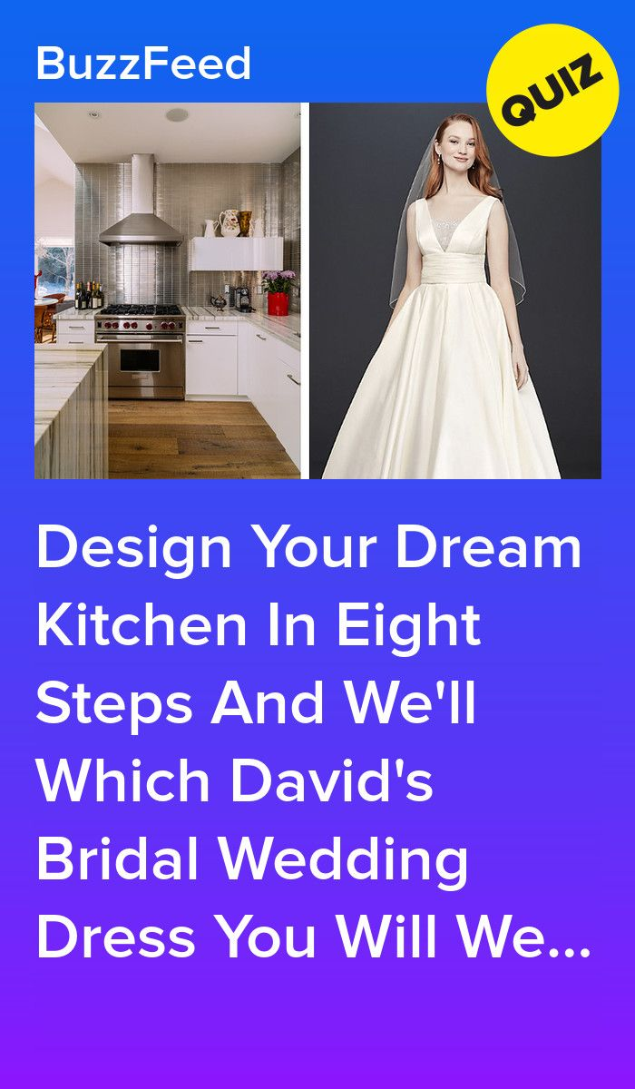 Design Your Dream Kitchen In Eight Steps And We Ll Which David S Bridal Wedding Dress You Will Wear Wedding Dress Quiz Dress Quizzes Wedding Quiz