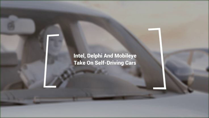 Daily Data Dive – Intel, Delphi And Mobileye Take On Self Driving Cars