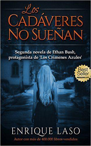 LOS CADÁVERES NO SUEÑAN (Ethan Bush nº 2) (Spanish Edition) - Kindle edition by Enrique Laso. Literature & Fiction Kindle eBooks @ Amazon.com.