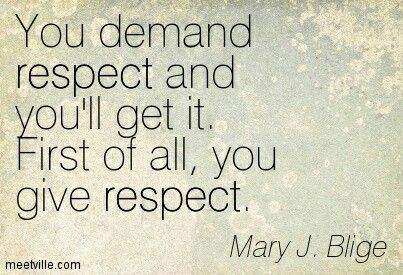 Get respect...give respect first