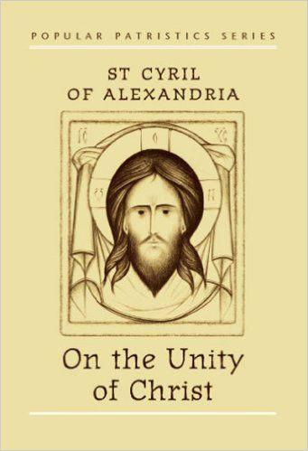 On the Unity of Christ: Saint Cyril of Alexandria, John Anthony McGuckin…