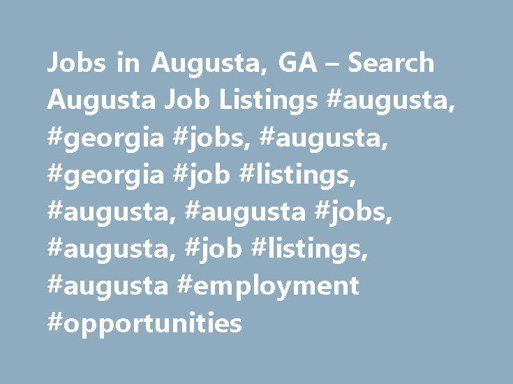 Jobs in Augusta, GA – Search Augusta Job Listings #augusta, #georgia #jobs, #augusta, #georgia #job #listings, #augusta, #augusta #jobs, #augusta, #job #listings, #augusta #employment #opportunities http://ireland.remmont.com/jobs-in-augusta-ga-search-augusta-job-listings-augusta-georgia-jobs-augusta-georgia-job-listings-augusta-augusta-jobs-augusta-job-listings-augusta-employment-opportunities/  # Jobs in Augusta, Georgia Augusta, GA Employment Information Augusta, Georgia Overview Augusta…