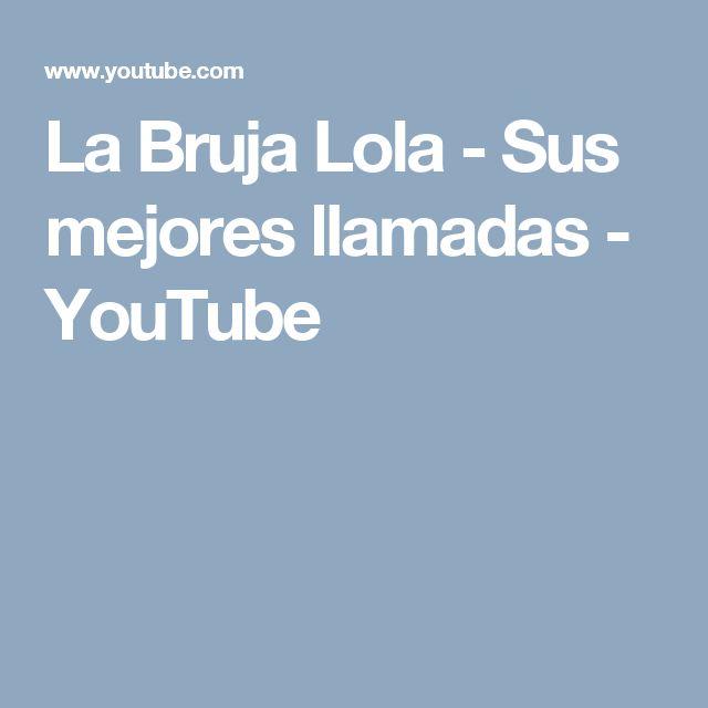 La Bruja Lola - Sus mejores llamadas - YouTube