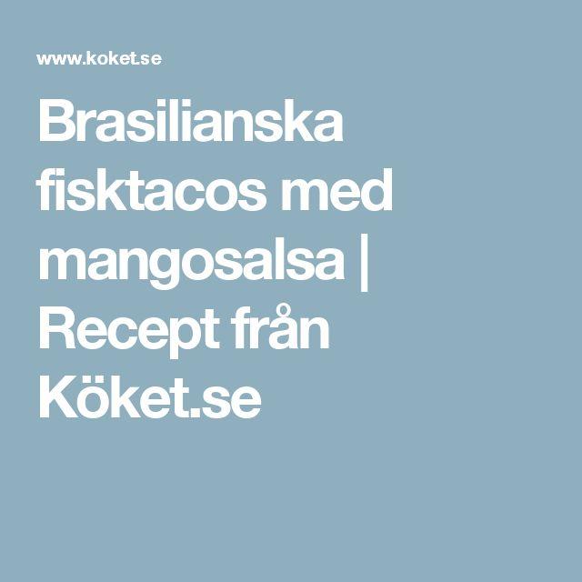Brasilianska fisktacos med mangosalsa | Recept från Köket.se