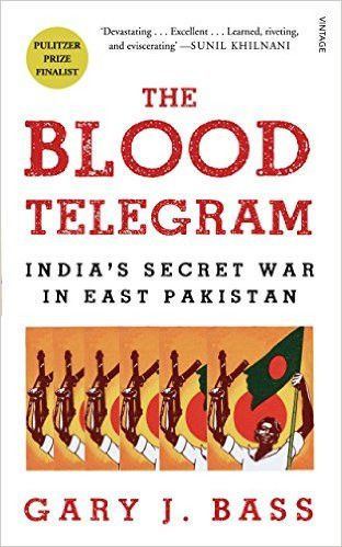 The Blood Telegram: Indias Secret War in East Pakistan