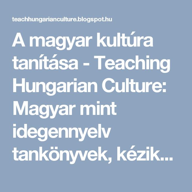 A magyar kultúra tanítása - Teaching Hungarian Culture: Magyar mint idegennyelv tankönyvek, kézikönyvek, nyelvtanok stb. Books for learning/teaching Hungarian as a foreign language