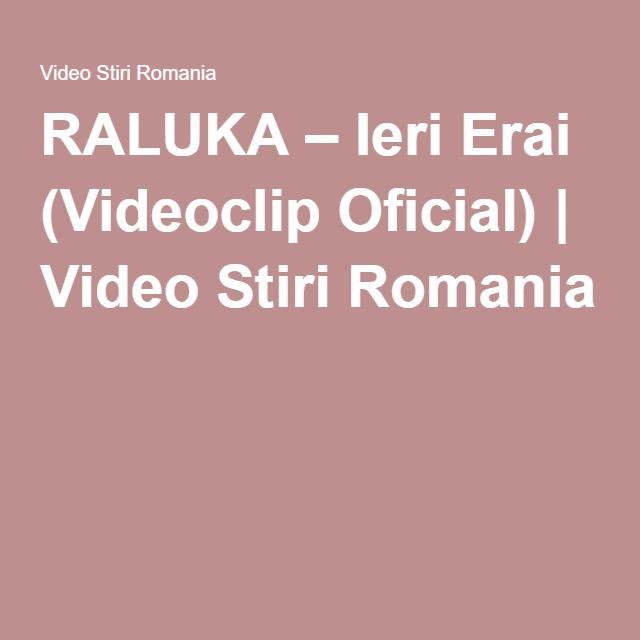 RALUKA – Ieri Erai (Videoclip Oficial)   Video Stiri Romania