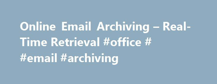 Online Email Archiving – Real-Time Retrieval #office # #email #archiving http://malta.nef2.com/online-email-archiving-real-time-retrieval-office-email-archiving/  # EMAIL ARCHIVING RETRIEVAL Secure Email Archiving and Real-Time Retrieval SafeGuard provides a constant and real-time service to access your encrypted, forensically in-tact archive of every email sent or received by your business. Email retrieval can be done by sender, recipient, date, time, subject, body and attachments, just as…
