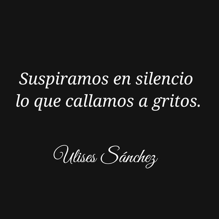 Suspiramos en silencio lo que callamos a gritos*