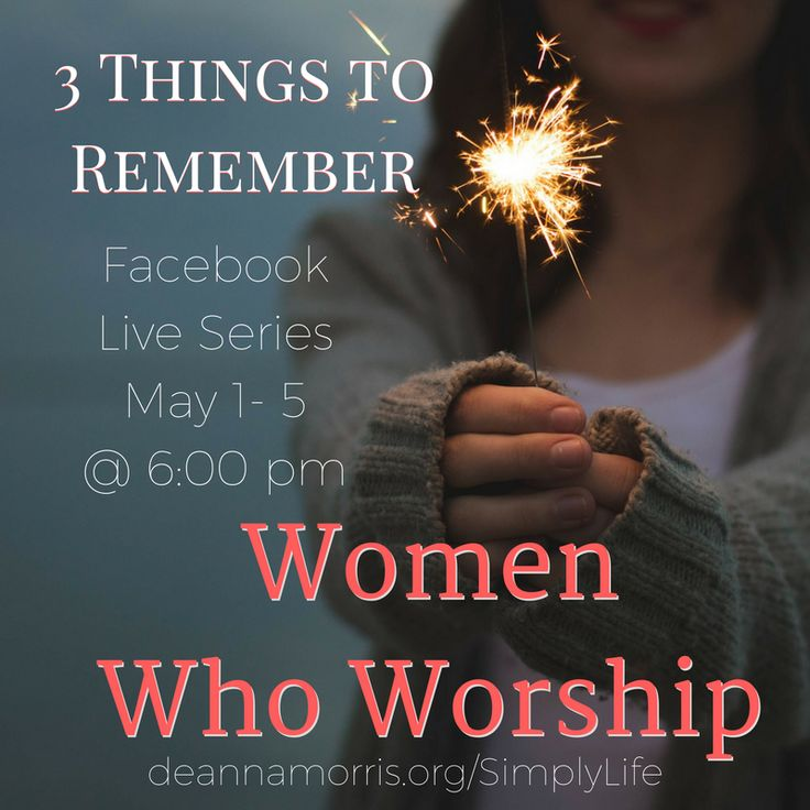 Women Who Worship. It's more than you think. Join me LIVE Monday.  https://www.facebook.com/pg/DeAnnaMorrisBlog/events/?ref=page_internal