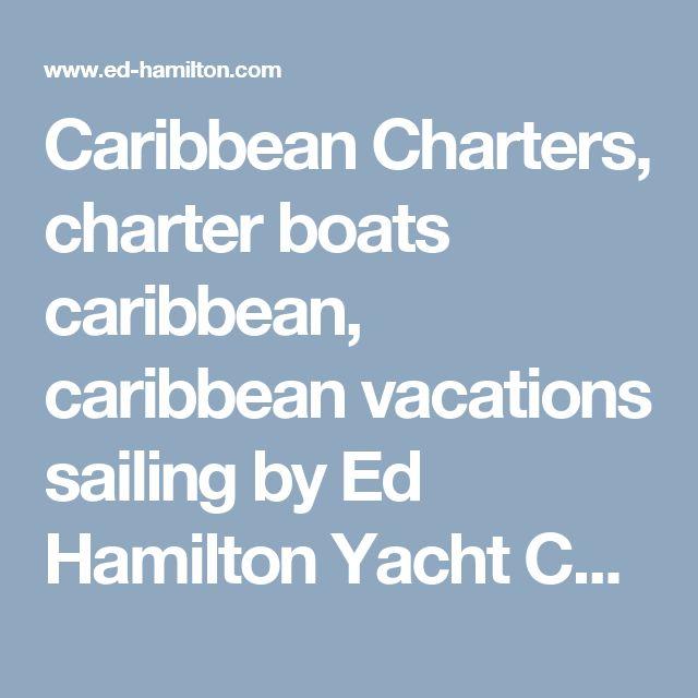 Caribbean Charters, charter boats caribbean, caribbean vacations sailing by Ed Hamilton Yacht Charters