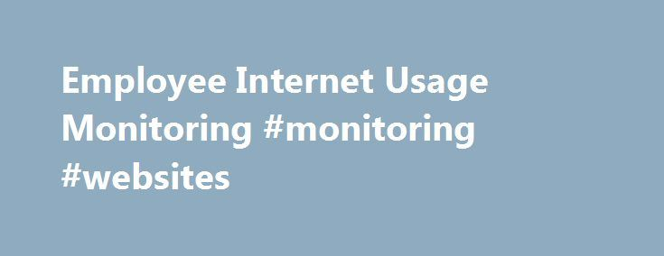 Employee Internet Usage Monitoring #monitoring #websites http://france.remmont.com/employee-internet-usage-monitoring-monitoring-websites/  # Maximise the Business Usage of Internet Bandwidth Using Employee Internet Monitoring Employee internet monitoring functionality of Firewall Analyzer helps you to monitor the internet overuse or misuse by the employees in your organization. When the personal internet usage of the employees start choking the bandwidth meant for business purposes…