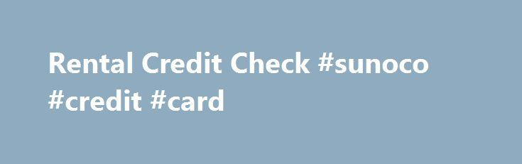 Rental Credit Check #sunoco #credit #card http://credit-loan.nef2.com/rental-credit-check-sunoco-credit-card/  #credit check companies # Rental Credit Check Rental Credit Check – What is it? Rental Credit Check – Why is it important? Rental Credit Check Form gives authorization to landlords, property managers, and property management companies to check rental credit history for a tenant Rental Credit Checks help property managers and property management companies to screen prospective…