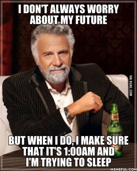 I don't always worry about my future.                                                                                                                                                     More