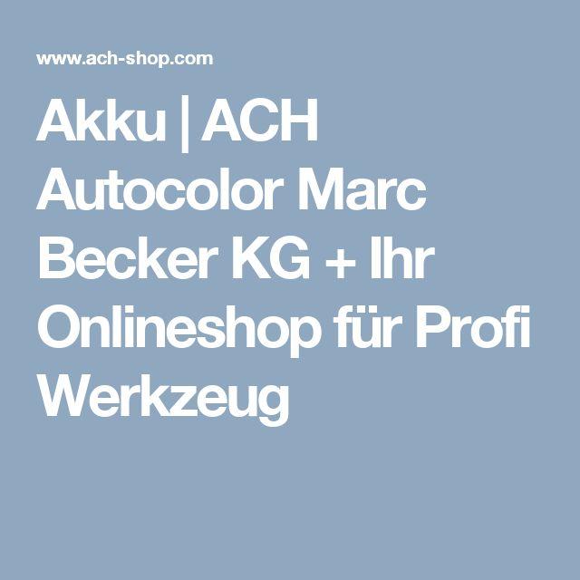 Akku | ACH Autocolor Marc Becker KG + Ihr Onlineshop für Profi Werkzeug