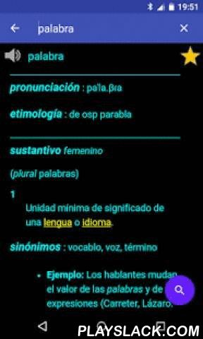 Spanish Dictionary - Offline  Android App - playslack.com ,  This free offline Spanish dictionary explains the meaning of Spanish words. Definitions are based on Spanish Wiktionary. This is a monolingual dictionary only in Spanish, i.e. words must be entered in spanish.Features:♦ More than 56000 spanish definitions, large number of inflected forms and conjugation of verbs♦ Fast as it works offline, internet is used only when a word is not found in the offline dictionary♦ You can leaf through…
