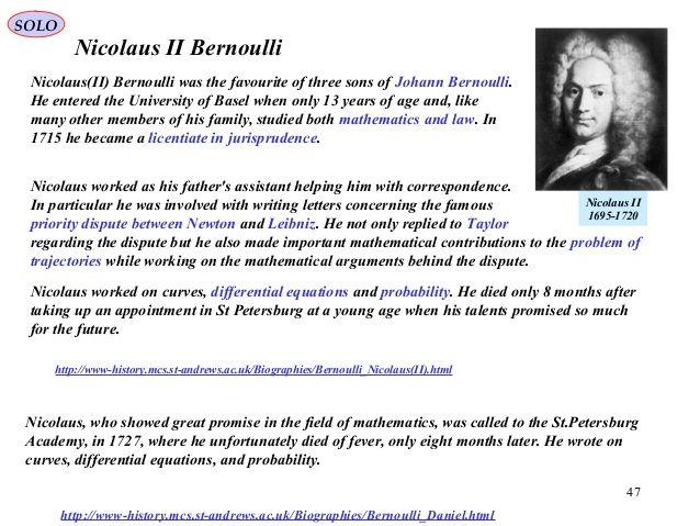 47 Nicolaus II Bernoulli http://www-history.mcs.st-andrews.ac.uk/Biographies/Bernoulli_Daniel.html Nicolaus, qui a montré gr ...