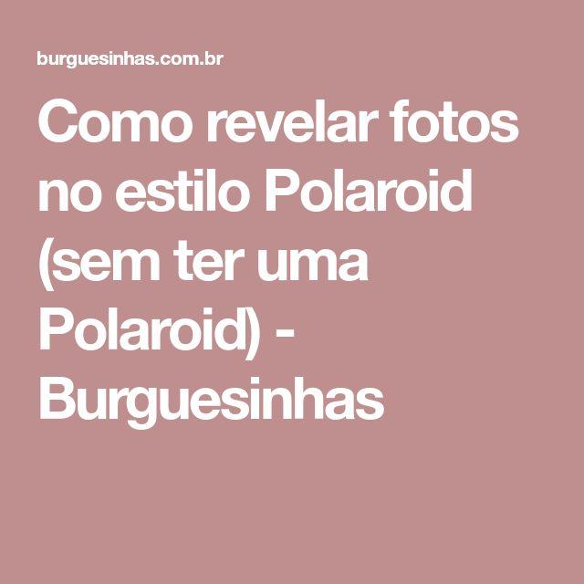 Como revelar fotos no estilo Polaroid (sem ter uma Polaroid) - Burguesinhas