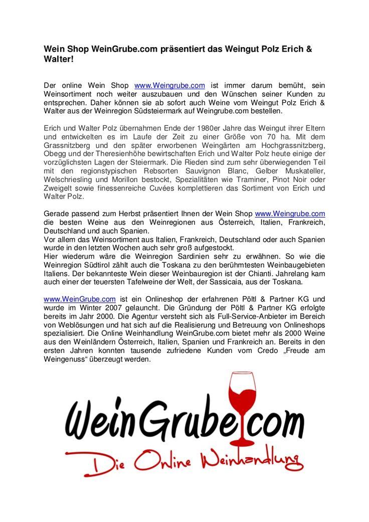 Der online Wein Shop www.Weingrube.com ist immer darum bemüht, sein Weinsortiment noch weiter auszubauen und den Wünschen seiner Kunden zu entsprechen. Daher können sie ab sofort auch Weine vom Weingut Polz Erich & Walter aus der Weinregion Südsteiermark auf Weingrube.com bestellen.
